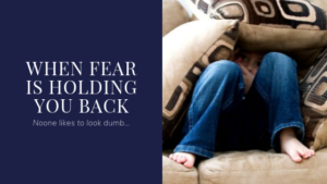 When Fear is holding you back