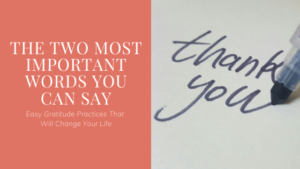 Easy Gratitude Practices That Will Change Your Life