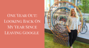 One Year Out from Leaving Google